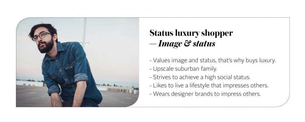 """Finally, there comes the """"status luxury"""" shopper that, similar to the """"new luxury"""" consumer, uses luxury items as a signal of their social success. For them, however, quality of the products isn't of any importance. It is solely the pursuit of social status and an attempt to impress others that the """"status luxury"""" shoppers have in mind. Luxury is nothing else than a pure symbol of success they're striving for."""